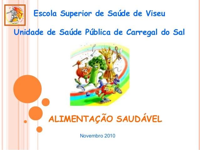 ALIMENTAÇÃO SAUDÁVEL Escola Superior de Saúde de Viseu Unidade de Saúde Pública de Carregal do Sal Novembro 2010