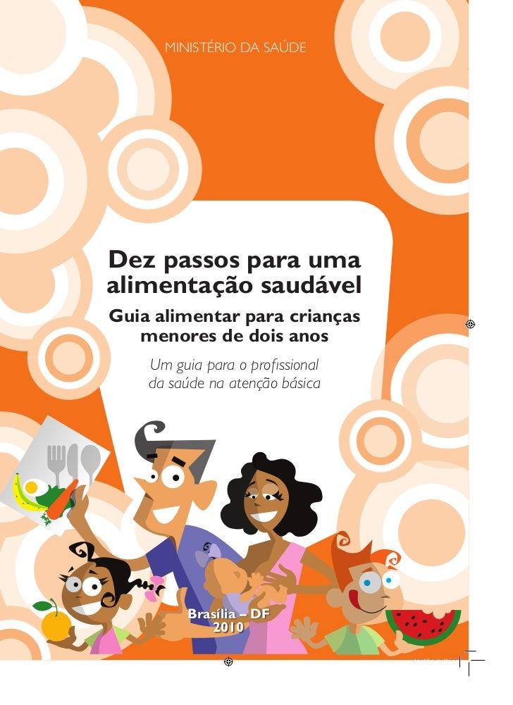 MINISTÉRIO DA SAÚDEDez passos para umaalimentação saudávelGuia alimentar para crianças   menores de dois anos    Um guia p...