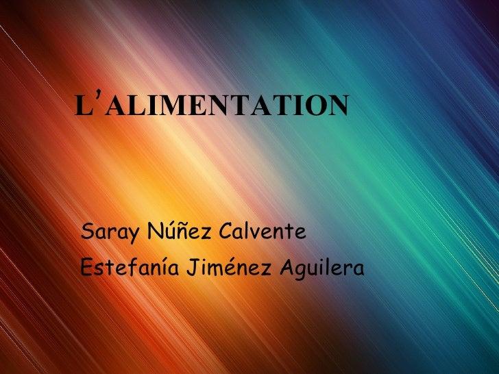 L'ALIMENTATION Saray Núñez Calvente Estefanía Jiménez Aguilera