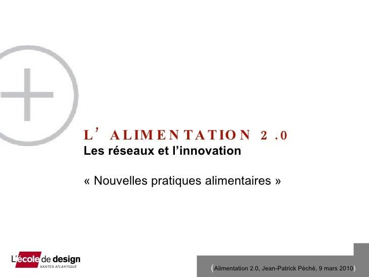 L'ALIMENTATION 2.0 Les r és e aux et l'innovation  «Nouvelles pratiques alimentaires»
