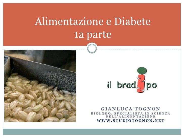Gianluca tognon<br />Biologo, specialista in scienza dell'alimentazione<br />www.studiotognon.net<br />Alimentazione e Dia...