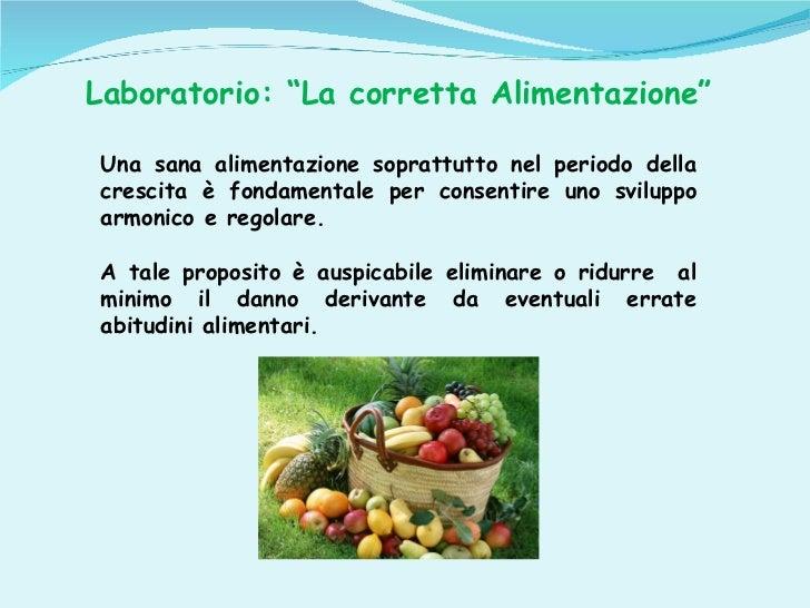 """Laboratorio: """"La corretta Alimentazione"""" Una sana alimentazione soprattutto nel periodo della crescita è fondamentale per ..."""