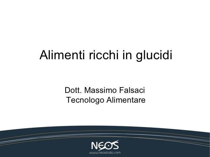 Alimenti ricchi in glucidi    Dott. Massimo Falsaci    Tecnologo Alimentare