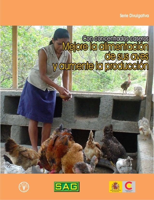 Serie Divulgativa       Con concentrados caseros   Mejore la alimentación              de sus avesy aumente la producción