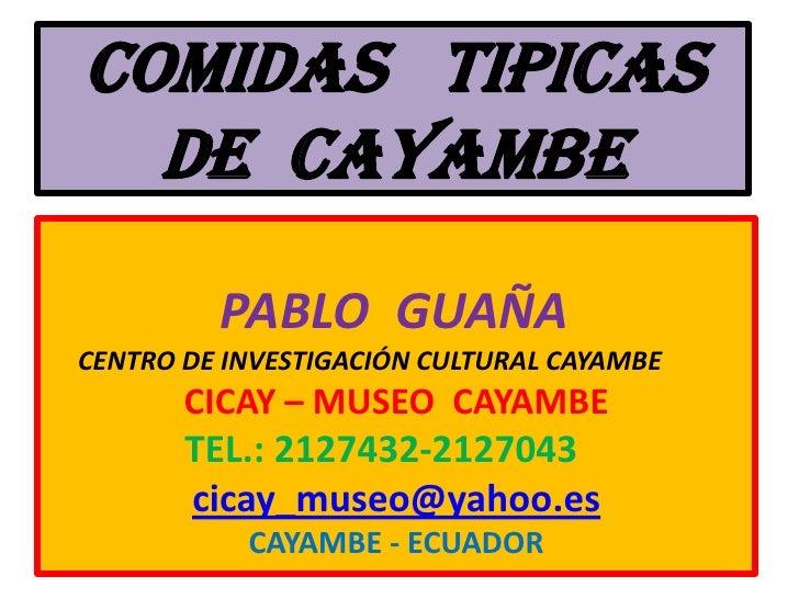 COMIDAS   TIPICASDE  CAYAMBE<br />              PABLO  GUAÑA<br />     CENTRO DE INVESTIGACIÓN CULTURAL CAYAMBE      <br /...