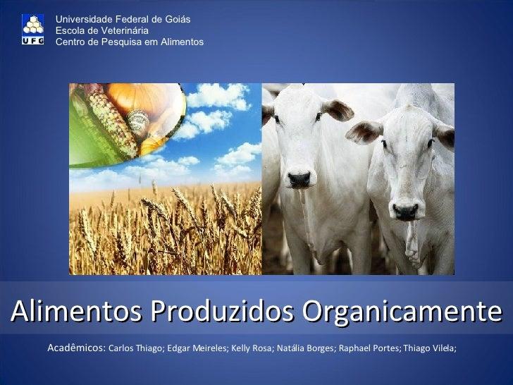 Alimentos Produzidos Organicamente Acadêmicos:  Carlos Thiago; Edgar Meireles; Kelly Rosa; Natália Borges; Raphael Portes;...