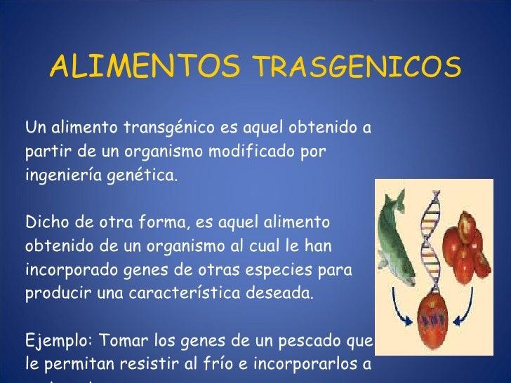 ALIMENTOS  TRASGENICOS Un alimento transgénico es aquel obtenido a partir de un organismo modificado por ingeniería genéti...
