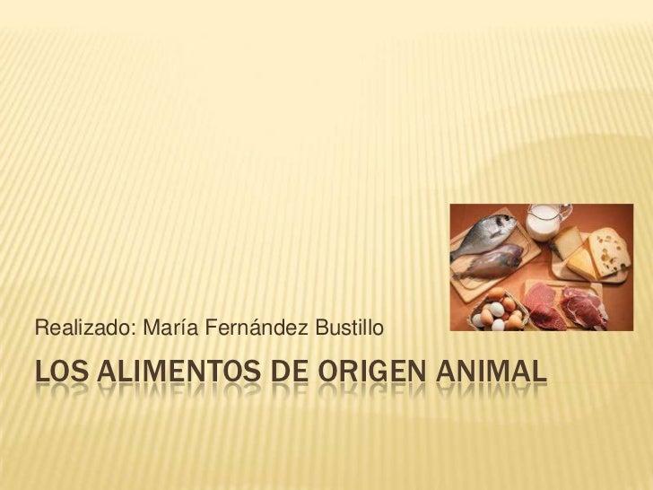 Realizado: María Fernández BustilloLOS ALIMENTOS DE ORIGEN ANIMAL