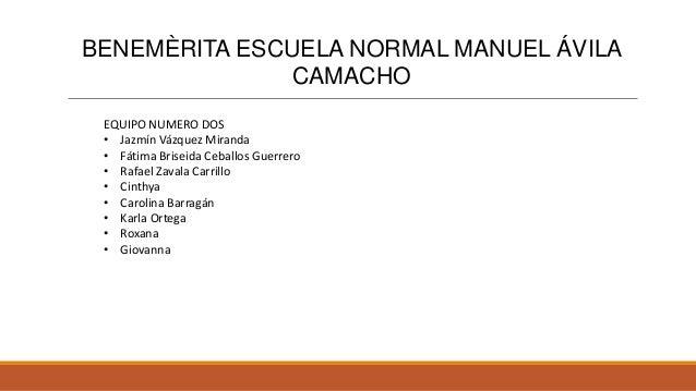 BENEMÈRITA ESCUELA NORMAL MANUEL ÁVILA CAMACHO EQUIPO NUMERO DOS • Jazmín Vázquez Miranda • Fátima Briseida Ceballos Guerr...