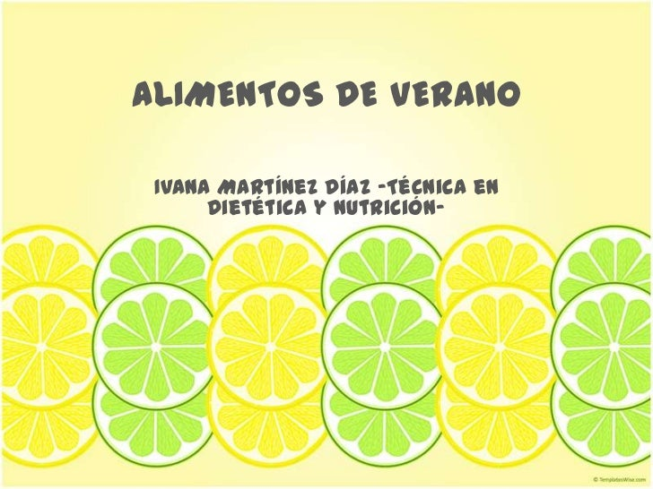 ALIMENTOS DE VERANO<br />Ivana Martínez Díaz -Técnica en Dietética y Nutrición-<br />