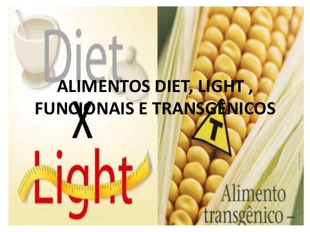ALIMENTOS DIET, LIGHT ,FUNCIONAIS E TRANSGÊNICOS