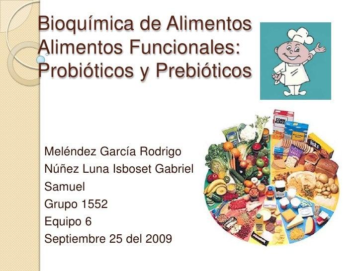 Alimentos Funcionales: Prebioticos y Probioticos.