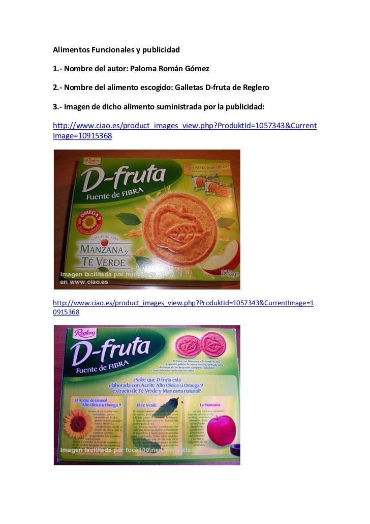Alimentos Funcionales y publicidad1.- Nombre del autor: Paloma Román Gómez2.- Nombre del alimento escogido: Galletas D-fru...