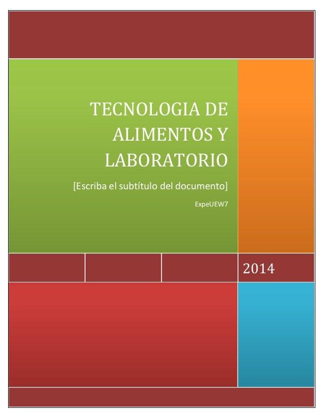 2014 TECNOLOGIA DE ALIMENTOS Y LABORATORIO [Escriba el subtítulo del documento] ExpeUEW7