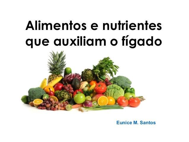 Eunice M. Santos Alimentos e nutrientes que auxiliam o fígado