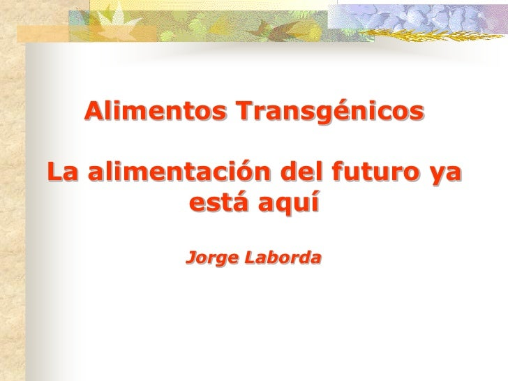 Alimentos TransgénicosLa alimentación del futuro ya         está aquí         Jorge Laborda