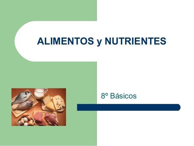 ALIMENTOS y NUTRIENTES8º Básicos