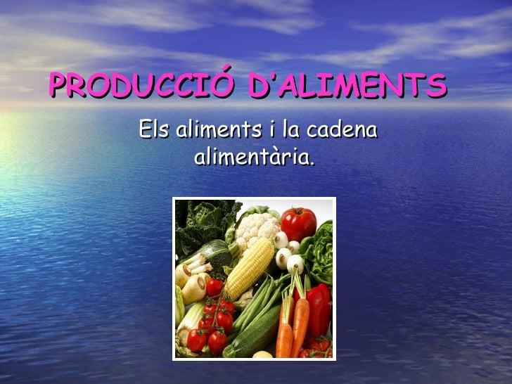 PRODUCCIÓ D'ALIMENTS Els aliments i la cadena alimentària.