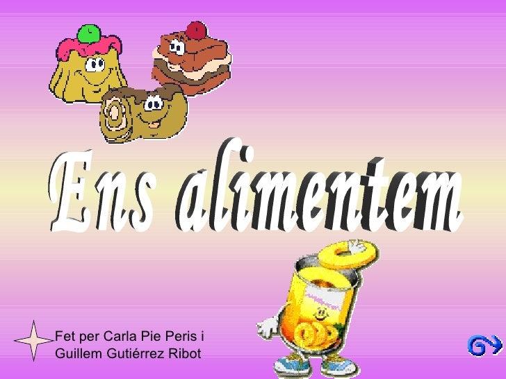 Ens alimentem Fet per  Carla Pie  Peris i Guillem Gutiérrez Ribot