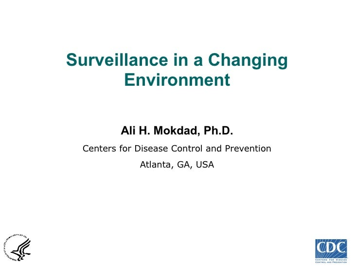 Surveillance in a Changing Environment Ali H. Mokdad, Ph.D. Centers for Disease Control and Prevention Atlanta, GA, USA