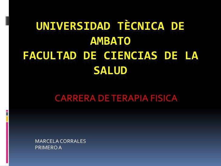UNIVERSIDAD TÈCNICA DE          AMBATOFACULTAD DE CIENCIAS DE LA           SALUD       CARRERA DE TERAPIA FISICA MARCELA C...