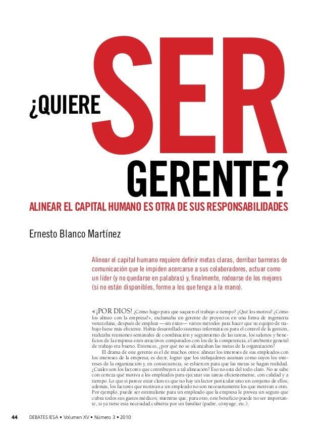 ser  ¿quiere  gerente?  Alinear el capital humano es otra de sus responsabilidades Ernesto Blanco Martínez Alinear el capi...