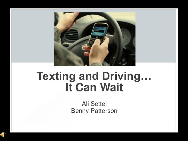 Texting and Driving…      It Can Wait        Ali Settel     Benny Patterson