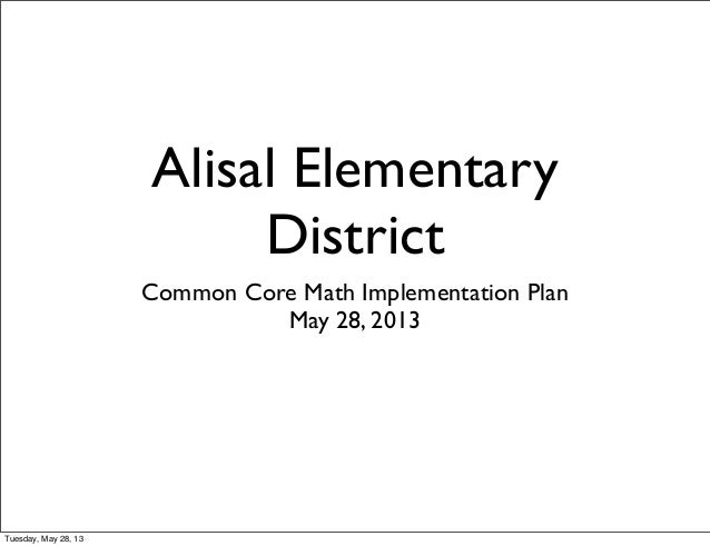 Alisal ElementaryDistrictCommon Core Math Implementation PlanMay 28, 2013Tuesday, May 28, 13