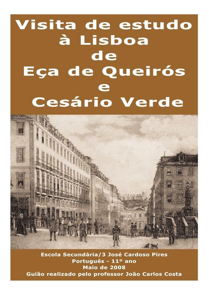 Visita de estudo     à Lisboa        de Eça de Queirós         e  Cesário Verde         Escola Secundária/3 José Cardoso P...