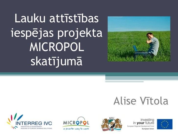 Lauku attīstībasiespējas projekta    MICROPOL    skatījumā                    Alise Vītola
