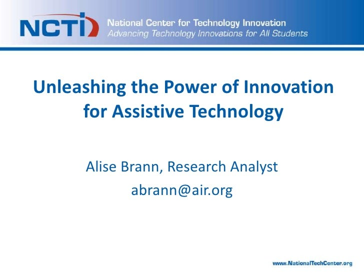 Unleashing the Power of Innovation for Assistive Technology <br />Alise Brann, Research Analyst<br />abrann@air.org<br />