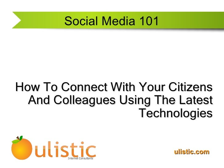 Social Media 101 How To Connect With Your Citizens And Colleagues Using The Latest Technologies