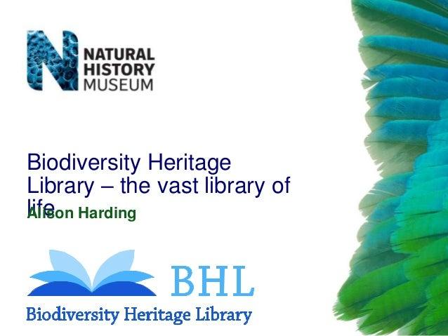 Biodiversity Heritage Library – the vast library of life Alison Harding