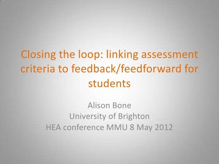 Closing the loop: linking assessmentcriteria to feedback/feedforward for               students               Alison Bone ...