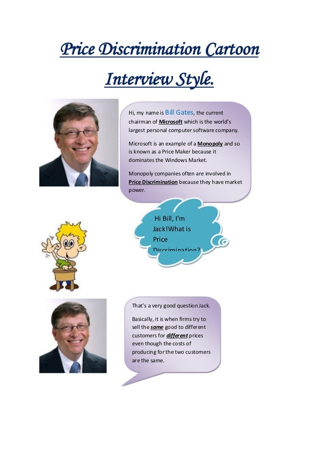 Price Discrimination Cartoon      Interview Style.         Hi, my name is Bill Gates, the current         chairman of Micr...