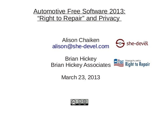 "Automotive Free Software 2013: ""Right to Repair"" and Privacy          Alison Chaiken      alison@she-devel.com           B..."