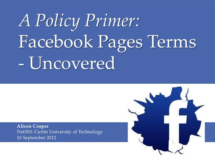 A Policy Primer:Facebook Pages Terms- UncoveredAlison CooperNet503: Curtin University of Technology10 September 2012