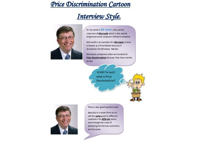 Price Discrimination Cartoon         Interview Style.            Hi my name is Bill Gates, the current            chairman...