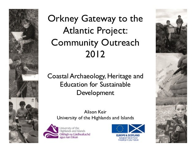 Orkney Gateway to the   Atlantic Project:Community Outreach        2012Coastal Archaeology, Heritage and   Education for S...