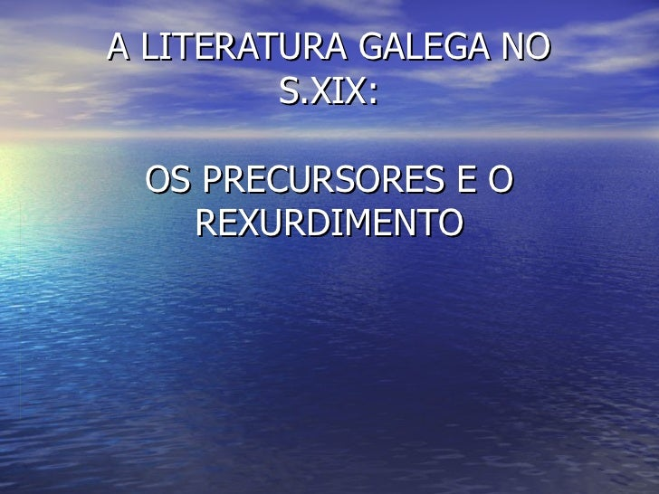 A LITERATURA GALEGA NO S.XIX: OS PRECURSORES E O REXURDIMENTO