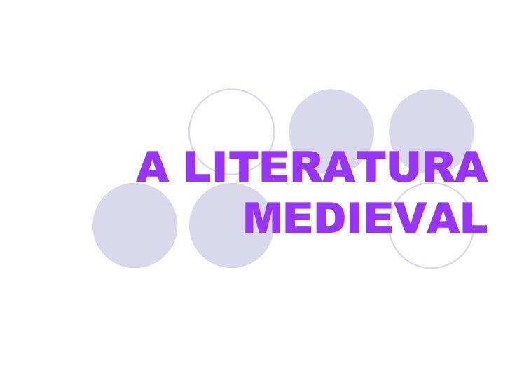 A LITERATURA    MEDIEVAL
