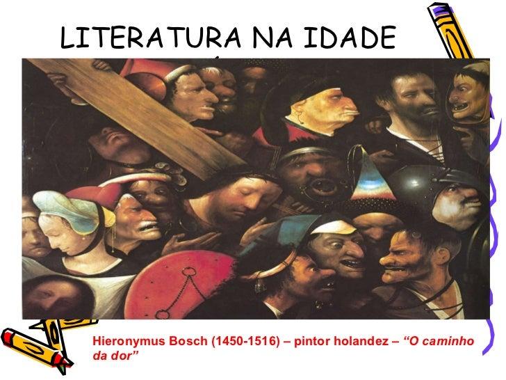"""LITERATURA NA IDADE MÉDIA Hieronymus Bosch (1450-1516) – pintor holandez –  """"O caminho da dor"""""""