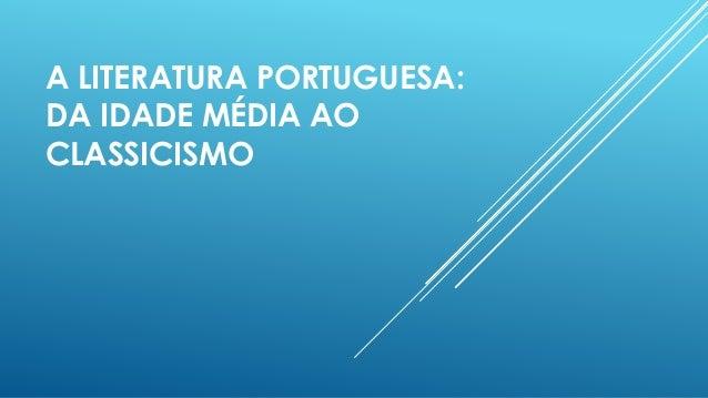A LITERATURA PORTUGUESA:  DA IDADE MÉDIA AO  CLASSICISMO