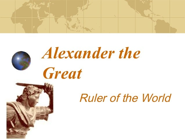 Alexander theGreat    Ruler of the World