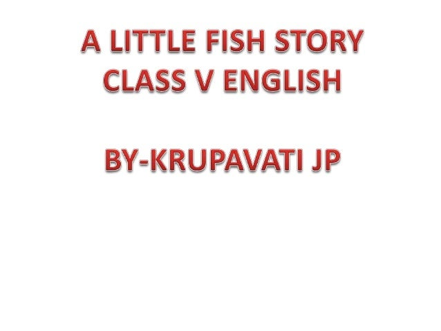 A LITTLE FISH STORY• Read aloud the words.• Million• Floundering• Meshes• Haul• Contented• Splashing• Emptied• Wriggled• W...