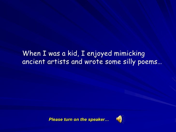 When I was a kid, I enjoyed mimicking ancient artists and wrote some silly poems…<br />Please turn on the speaker…<br />