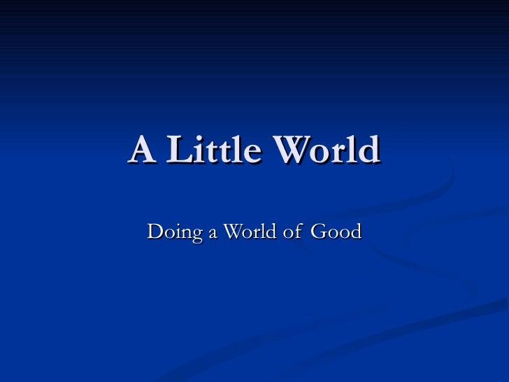 A Little World Doing a World of Good
