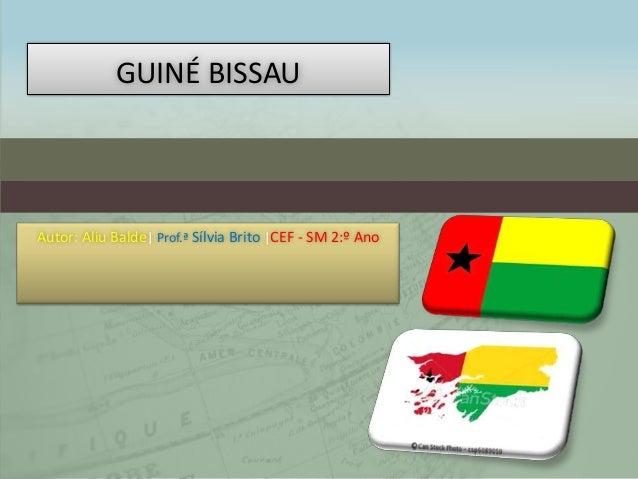GUINÉ BISSAUAutor: Aliu Balde| Prof.ª Sílvia Brito |CEF - SM 2:º Ano