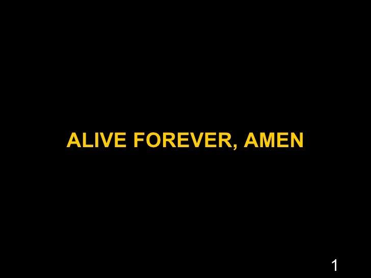 ALIVE FOREVER, AMEN