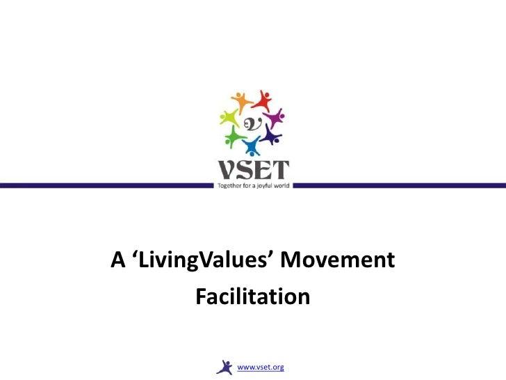 A 'LivingValues' Movement         Facilitation           www.vset.org